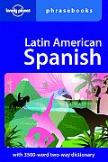 Latin American Spanish Phrasebook (Lonely Planet Phrasebook: Latin American Spanish)