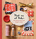 Meet Me at Mike's: 26 Crafty Projects and Things to Make Cover