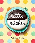 Little Kitchen 40 Delicious & Simple Things That Children Can Really Make