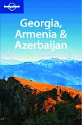 Georgia Armenia & Azerbaijan (Lonely Planet Georgia, Armenia & Azerbaijan)