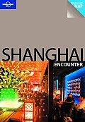 Shanghai Encounter (Lonely Planet Shanghai Encounter)