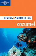 Lonely Planet Diving & Snorkeling Cozumel (Lonely Planet Diving & Snorkeling Cozumel)