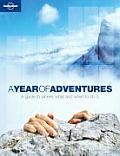 Lonely Planet Year of Adventures: A Guide to Where, What and When to Do It