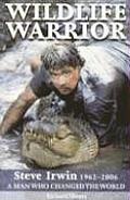 Wildlife Warror Steve Irwin 1962 2006 A Man Who Changed the World