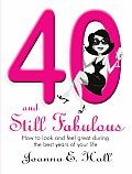 40 and Still Fabulous: How to Look and Feel Great During the Best Years of Your Life Cover
