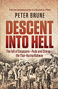 Descent Into Hell: The Fall of Singapore--Pudu and Changi--The Thai-Burma Railway