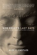 Ned Kelly's Last Days: Setting the Record Straight on the Death of an Outlaw