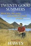 Twenty Good Summers Work Less Live More & Make the Most of Your Money