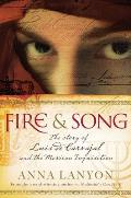 Fire & Song: The Story of Luis de Carvajal and the Mexican Inquisition