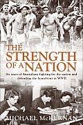 The Strength of a Nation: Six Years of Australians Fighting for the Nation and Defending the Homefront in WWII