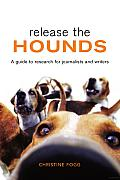 Release the Hounds: A Guide to Research for Journalists and Writers