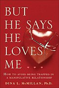 But He Says He Loves Me How to Avoid Being Trapped in a Manipulative Relationship
