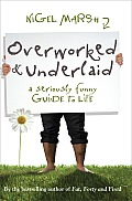 Overworked & Underlaid: A Seriously Funny Guide to Life
