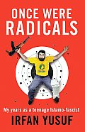 Once Were Radicals: My Years as a Teenage Islamo-Fascist