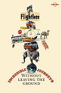 Flightless: Incredible Journeys Without Leaving the Ground (Travel Literature) Cover