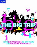 Lonely Planet the Big Trip: Your Ultimate Guide to Gap Years and Overseas Adventures