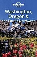 Lonely Planet Washington Oregon & the Pacific Northwest (Lonely Planet Washington, Oregon, & the Pacific Northwest)