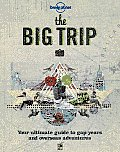 Lonely Planet The Big Trip Your Ultimate Guide to Gap Years & Overseas Adventures 2nd Edition