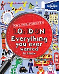 Lonely Planet Not-For-Parents London: Everything You Ever Wanted to Know (Lonely Planet Not for Parents London)