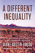 A Different Inequality: The Politics of Debate about Remote Aboriginal Australia