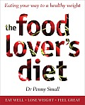The Food Lover's Diet: Eating Your Way to a Healthy Weight