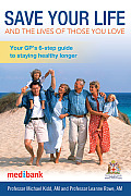 Save Your Life and the Lives of Those You Love: Your GP's 6-Step Guide to Staying Healthy Longer