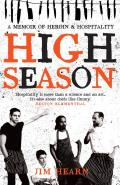 High Season: A Memoir of Heroin &amp; Hospitality