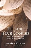 Telling True Stories: Navigating the Challenges of Writing Narrative Non-Fiction