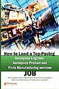 How to Land a Top-Paying Aerospace Engineer, Aerospace Product and Parts Manufacturing Services Job: Your Complete Guide to Opportunities, Resumes and