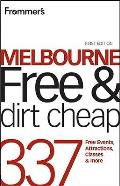 Frommer's Free & Dirt Cheap #85: Frommer's Melbourne Free and Dirt Cheap: 320 Free Events, Attractions and More