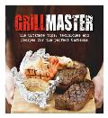 Grillmaster: the Ultimate Tips, Techniques and Recipes for the Perfect Barbecue