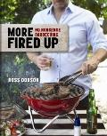 More Fired Up: More No-Nonsense Barbecuing. Ross Dobson