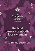 Thailand, Vietnam, Cambodia, Laos & Burma (Complete Asian Cookbook)
