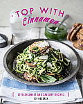 Top With Cinnamon Stylish Sweet & Savoury Recipes