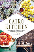 Cairo Kitchen Recipes From the Middle East Inspired by the Street Food of Cairo