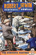 Robert Irwin: Dinosaur Hunter #04: The Dinosaur Feather