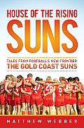 House of the Rising Suns: Tales from Football's New Frontier the Gold Coast Suns