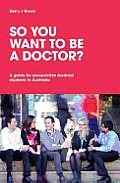 So you want to be a doctor? - A guide for prospective medical students in Australia