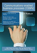 Communications-enabled business processes (CEBPs): High-impact Technology - What You Need to Know: Definitions, Adoptions, Impact, Benefits, Maturity,