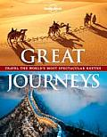 Lonely Planet Great Journeys: Travel the World's Most Spectacular Routes