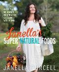 Janellas Super Natural Foods Over 150 Delicious Recipes for Sustained Wellbeing
