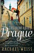 The Thing about Prague ...: How I Gave It All Up for a New Life in Europe's Most Eccentric City