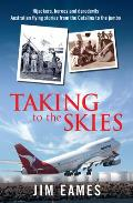 Taking to the Skies: Daredevils, Heroes and Hijackings, Great Australian Flying Stories