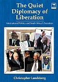 The Quiet Diplomacy of Liberation: International Politics and South Africa's Transition