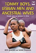 Tommy Boys Lesbian Men & Ancestral Wives Female Same Sex Practices in Africa