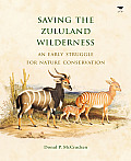 Saving the Zululand Wilderness: An Early Struggle for Nature Conservation