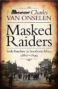 Masked Raiders: Irish Banditry in Southern Africa, 1880-1899