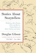 Stories About Storytellers: Publishing Alice Munro, Robertson Davies, Alistair MacLeod, Pierre Trudeau, &... by Douglas Gibson