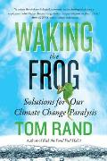 Waking the Frog: Solutions for Our Climate Change Paralysis