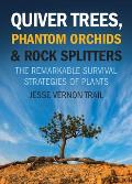 Quiver Trees, Phantom Orchids and Rock Splitters: The Remarkable Survival Strategies of Plants